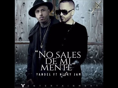 Yandel - No Sales de Mi Mente ft. Nicky Jam
