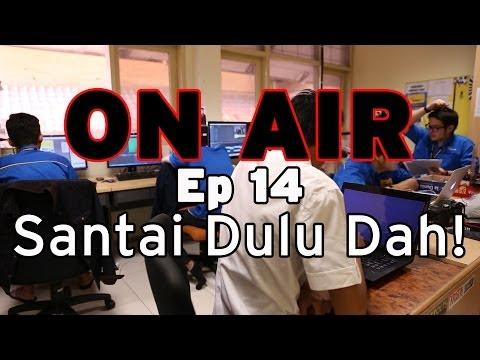 ON AIR Eps 14 – Santai Dulu Dah!