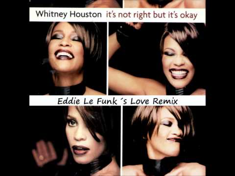 Whitney Houston – It's Not Right But It's Okay ( Eddie Le Funk´s Love Remix )