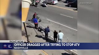 Nashville police officer dragged by ATV while driving recklessly in the downtown area