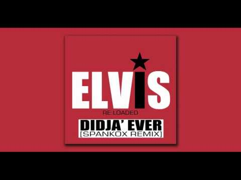 Elvis Presley – Didja' Ever (Spankox Remix)