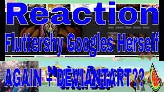Reaction Fluttershy Googles Herself AGAIN + DEVIANTART?? 🍉