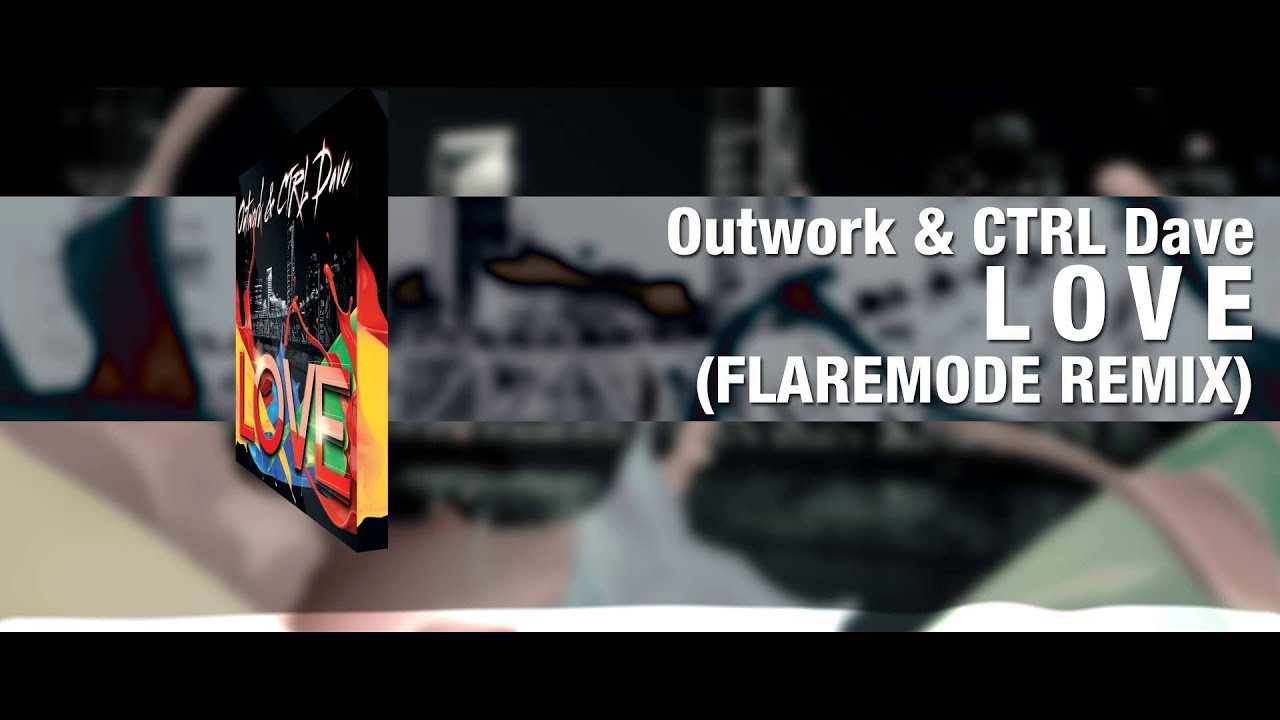 "Outwork & CTRL Dave – ""Love"" [Flaremode Remix]"