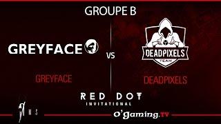 Greyface vs Deadpixels - Red Dot Invitational - Groupe B Match 2 - 16/11/15