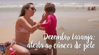 Dezembro Laranja: alerta ao câncer de pele