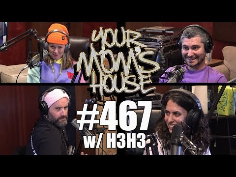 Your Mom's House Podcast - Ep. 467 W/ H3H3