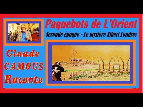 Paquebots de L'Orient (2/2) : « Claude Camous Raconte » Seconde époque : Le mystère Albert Londres