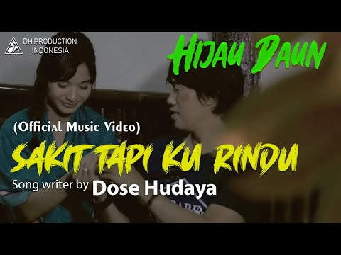Hijau Daun - Sakit Tapi Ku Rindu (Official Video Clip)