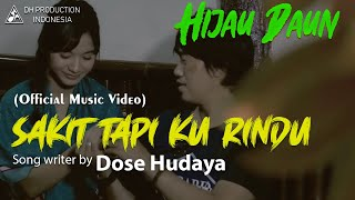 Video Hijau Daun - Sakit Tapi Ku Rindu (Official Video Clip) MP3, 3GP, MP4, WEBM, AVI, FLV Desember 2018