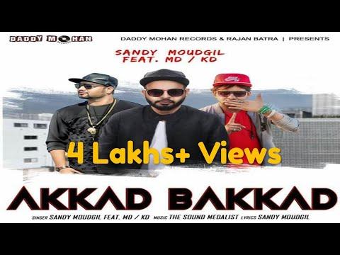 Akkad Bakkad (Full Video)| Sandy Moudgil | MD KD| Latest Haryanvi Songs 2018 |  New Haryanvi Song
