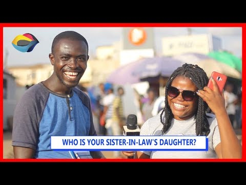 Who Is Your Sister-In-Law's Daughter?  Street Quiz  Funny Videos  Funny African Videos