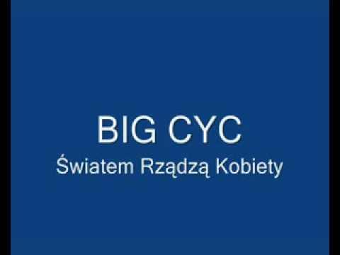 BIG CYC - Światem rządzą kobiety (audio)