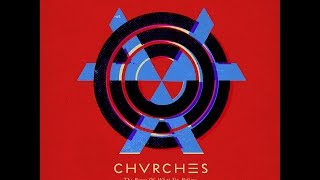 CHVRCHES - The Bones of What You Believe Full Album