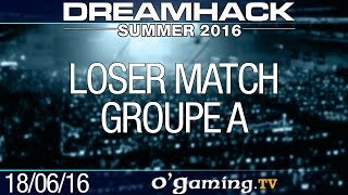 Loser match - DreamHack Summer 2016 - Groupe A