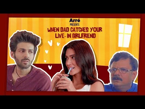 When Dad Catches Your Live-In Girlfriend ft. Kartik Aaryan & Kriti Sanon