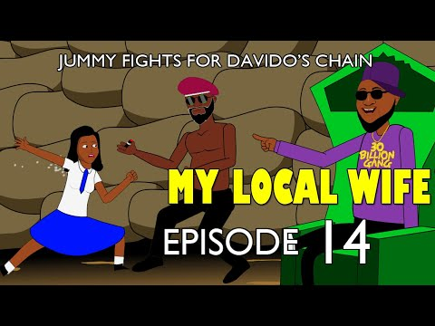 MY LOCAL WIFE 14  Jummy fights for davido's chain
