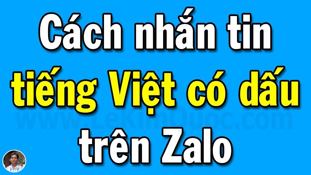 Hướng dẫn nhắn tin tiếng Việt có dấu trên Zalo điện thoại, Zalo PC và Zalo Web