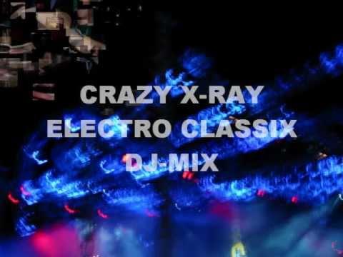Crazy X-Ray - Electro Classix DJ-Mix