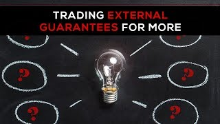 Day 137 - Trading External Guarantees For More