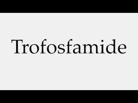 How to Pronounce Trofosfamide