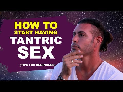 Video How to start having Tantric sex (tips for beginners) download in MP3, 3GP, MP4, WEBM, AVI, FLV January 2017