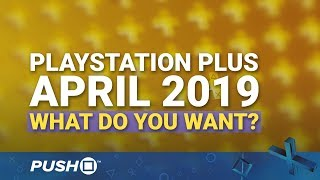 PS PLUS FREE GAMES APRIL 2019: What Do You Want? | PlayStation 4 | When Will PS+ Be Announced?