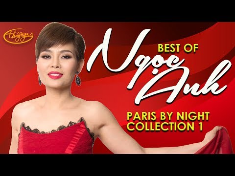Best of NGỌC ANH (Paris By Night Collection 1) - Thời lượng: 1 giờ, 8 phút.