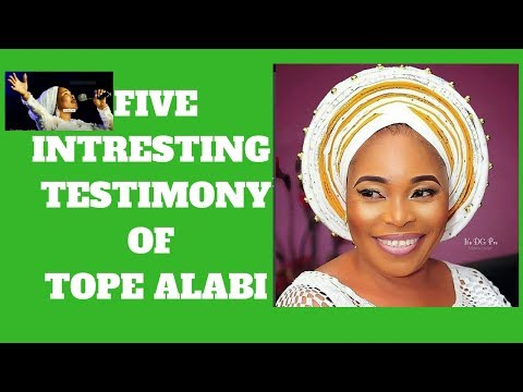 5 INTRESTING TESTIMONY OF TOPE ALABI