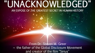 UNACKNOWLEDGED – An Expose Of The Greatest Secret In Human History  Dr Steven Greer  A Campaign