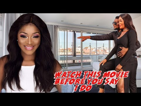 WATCH THIS MOVIE BEFORE YOU SAY I DO -  NIGERIAN MOVIES LATEST