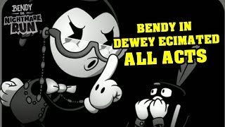 BENDY'S NIGHTMARE RUN!! - BENDY IN DEWEY DECIMATED ALL ACTS