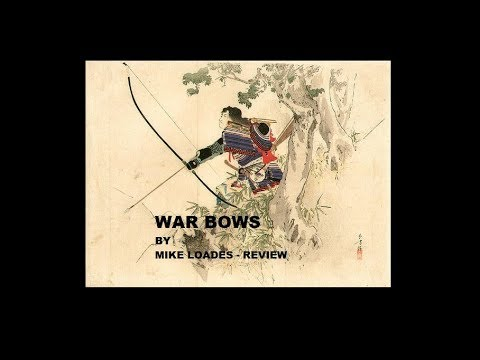 War Bows With Mike Loades - New Book Reviewed!