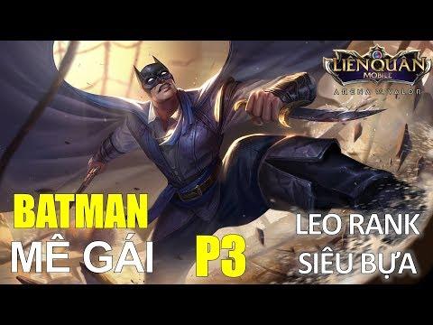 Hướng dẫn BATMAN (Mê gái ) đi săn cực kỳ bá đạo Leo