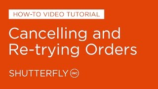 How to Cancel and Retry Orders on Shutterfly