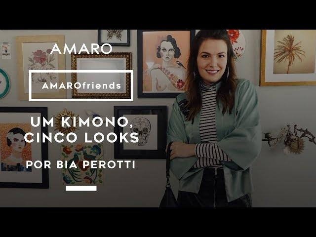 AMARO friends | Um Kimono Cinco Looks por Bia Perotti - Amaro