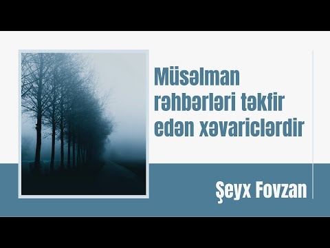 Şeyx Fovzan - Müsəlman rəhbərləri təkfir edən xəvariclərdir.