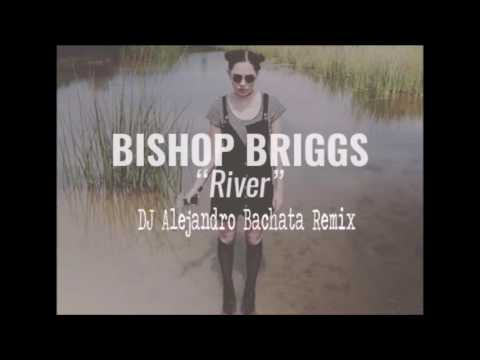 Bishop Briggs - River (DJ Alejandro Bachata Remix)