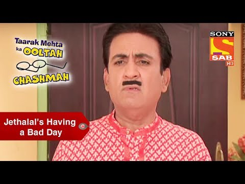Jethalal's Having A Bad Day | Taarak Mehta Ka Oolta Chashma
