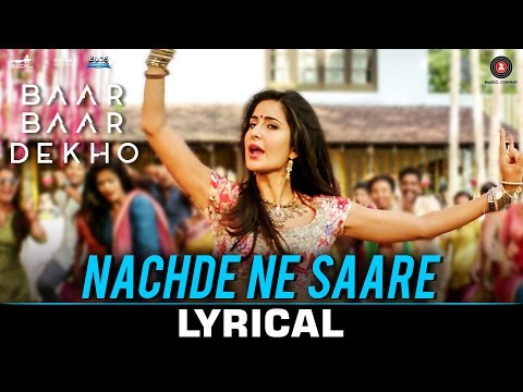 Nachde Ne Saare Lyrical Video Song Baar Baar Dekho Sidharth Katrina