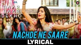 Nachde Ne Saare Lyrical Video Song Baar Baar Dekho Sidharth Katrina