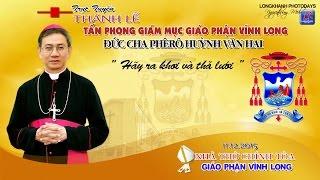Tan Phong Vietnam  city images : ( Trực Tuyến ) THÁNH LỄ TẤN PHONG GIÁM MỤC GIÁO PHẬN VĨNH LONG - Đức Cha Phêrô HUỲNH VĂN HAI