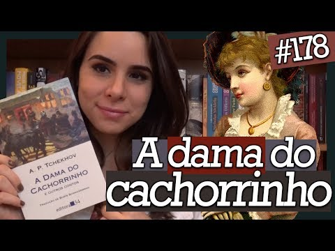 A DAMA DO CACHORRINHO, DE ANTON TCHEKHOV (#178)