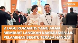Download Lagu 9 Lagu Romantis yang Akan Membuat Langkah Kakimu Menuju Pelaminan Begitu Terasa Hangat Mp3