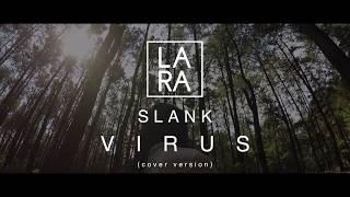 Video Slank - Virus (Cover by Lara) MP3, 3GP, MP4, WEBM, AVI, FLV Oktober 2018