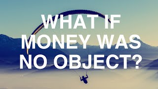 What if Money Were No Object?