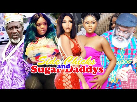 SIDE CHICKS AND SUGAR DADDYS Complete Part 1&2-[NEW MOVIE] LATEST NIGERIAN NOLLYWOOD MOVIE 2021