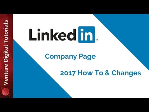 2017 LinkedIn Company Page - Changes & How To
