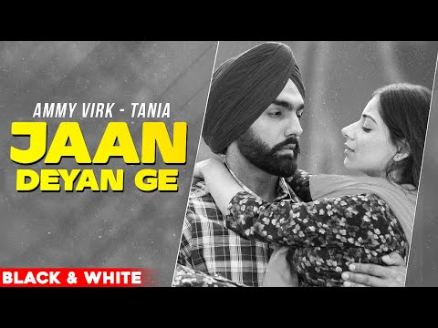 Jaan Deyan Ge (Official B&W Video)   Ammy Virk   Tania   B Praak   Jaani   New Punjabi Song 2020