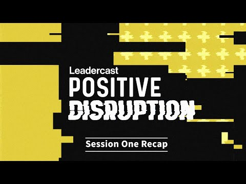 Session One Recap from Leadercast 2020—Positive Disruption