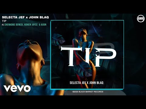 Selecta Jef, John Blaq - TIP (Official Audio) ft. Chenkobe Denesi, Kohen Jayce, Axon